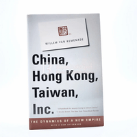 China, Hong Kong, Taiwan, Inc The Dynamics of a New Empire